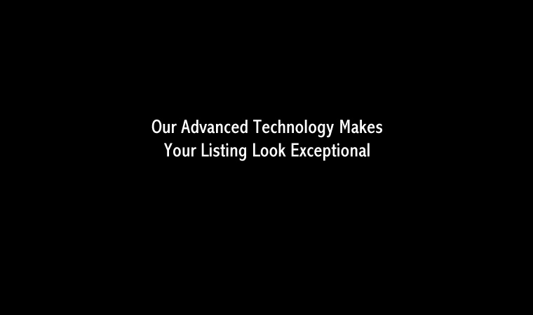 Our Advanced Technology Makes Your Listing Look Exceptional